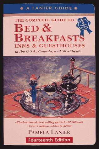 The Complete Guide to Bed & Breakfasts, Inns, & Guesthouses (15th Edition)