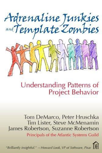 Adrenaline Junkies and Template Zombies: Understanding Patterns of Project Behavior, Demarco, Tom; Peter Hruschka; Tim Lister; Suzanne Robertson; James Robertson; Steve Mcmenamin
