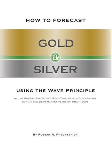 How to forecast gold and silver using the wave principle by Robert Rougelot Prechter