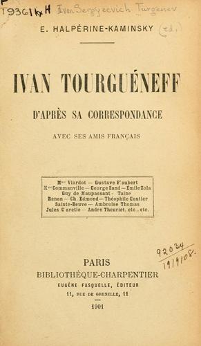 Ivan Tourguéneff d'après sa correspondance avec ses amis français.