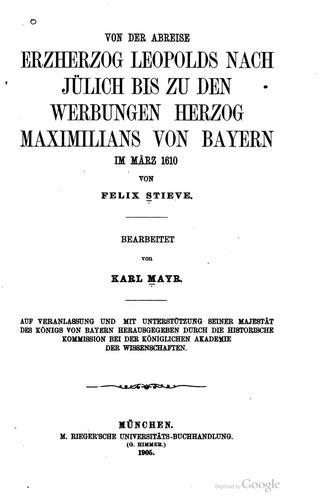 Download Von der Abreise Erzherzog Leopolds nach Jülich bis zu den Werbungen Herzog Maximilians von Bayern im März 1610
