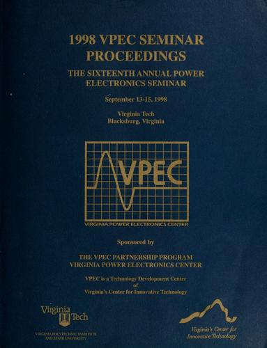 1998 VPEC seminar proceedings by VPEC Power Electronics Seminar (16th 1998 Blacksburg, Va.)