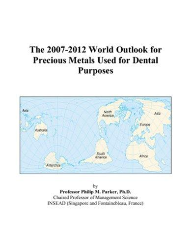 Download The 2007-2012 World Outlook for Precious Metals Used for Dental Purposes