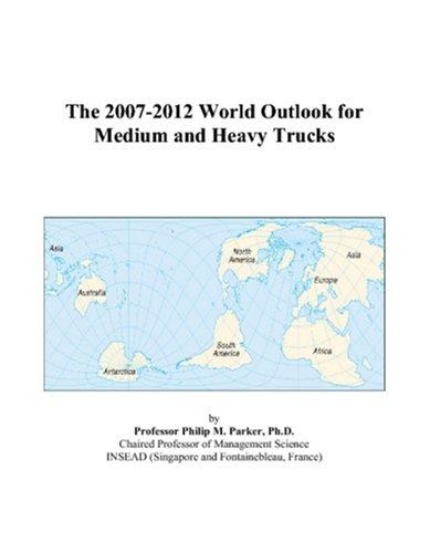 Cover of: The 2007-2012 World Outlook for Medium and Heavy Trucks by Philip