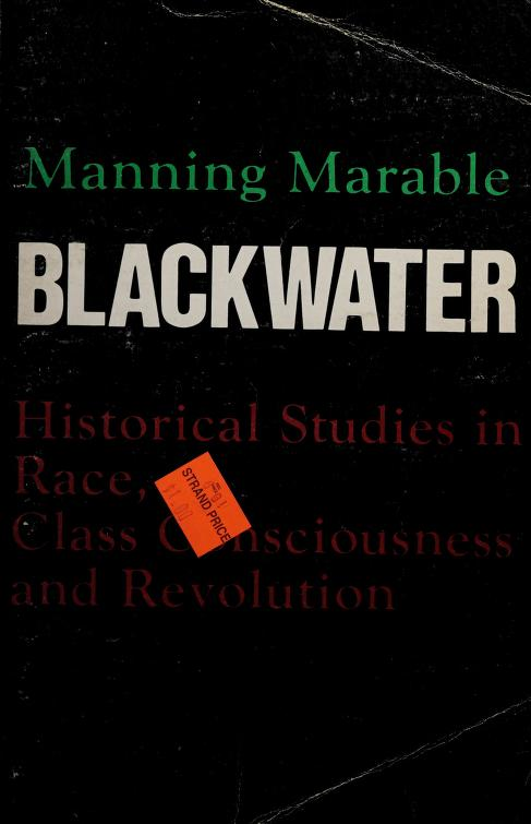 Blackwater, historical studies in race, class consciousness, and revolution by Manning Marable