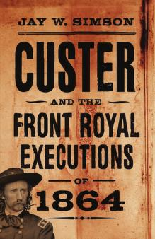 Custer and the Front Royal executions of 1864 by Jay W. Simson