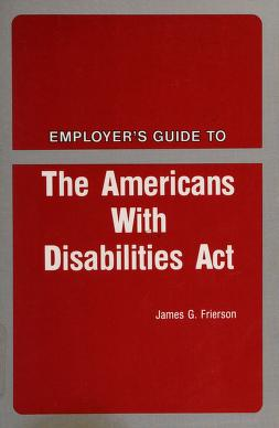 Cover of: Employer's guide to The Americans with Disabilities Act | James G. Frierson