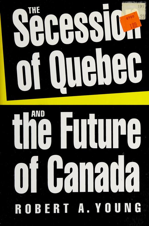 The Secession of Quebec and the Future of Canada by Robert A. Young
