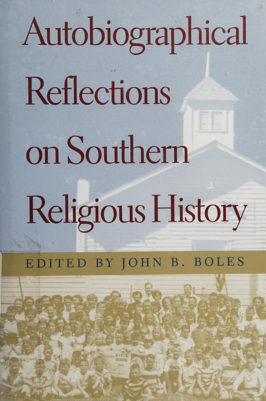 Autobiographical reflections on southern religious history by edited by John B. Boles.