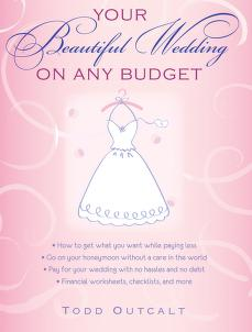 Your beautiful wedding on any budget by Todd Outcalt
