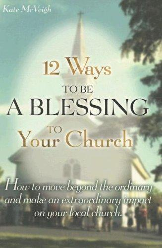 12 Ways To Be A Blessing To Your Church by Kate McVeigh