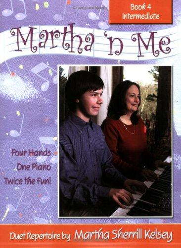 Martha 'n Me Duet Book Level 4 Intermediate by Martha Sherrill Kelsey
