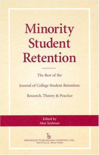 Minority Student Retention The Best of the Journal of College Student Retention by Alan Seidman