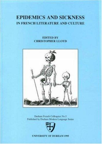 Epidemics and Sickness in French Literature and Culture (Durham French Colloquies) by Christopher Lloyd