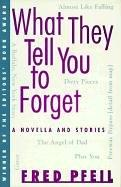 What They Tell You to Forget by Fred Pfeil