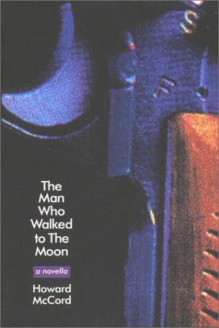 The Man Who Walked to the Moon by Howard McCord
