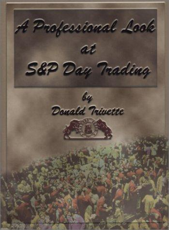 Professional Look at S & P Day Trading by Donald Trivette