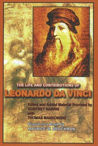 The Life and Contributions of Leonardo da Vinci by Godfrey Harris with Thomas Mankowski