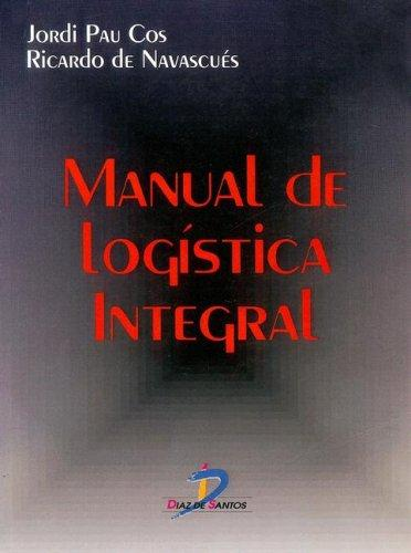 Manual de Logistica Integral by Jordi Pau I. Cos, Ricardo De Navascues y. Gasca