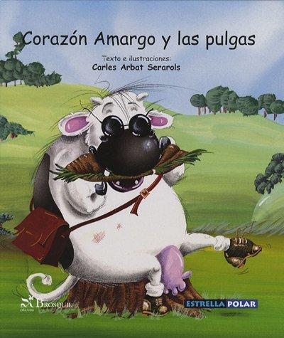 Corazon amargo y las pulgas/ Bitter Heart And the Fleas (Estrella Polar) by Carles Arbat