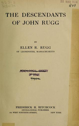 The descendants of John Rugg by Rugg, Ellen Rebecca (Foster) Mrs.