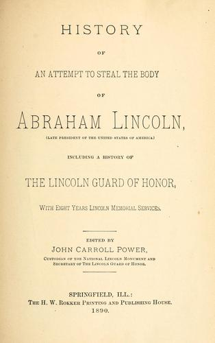 History of an attempt to steal the body of Abraham Lincoln by John Carroll Power