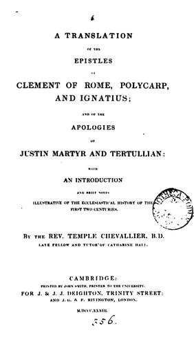 A Translation of the Epistles of Clement of Rome, Polycarp, and Ignatius; and of the Apologies of Justin Martyr and Tertullian: by Temple Chevallier