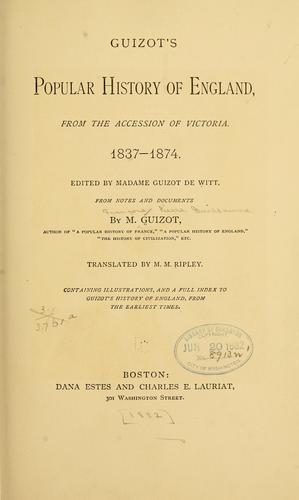 Guizot's popular history of England, from the accession of Victoria. 1837-1874. by Guizot M.