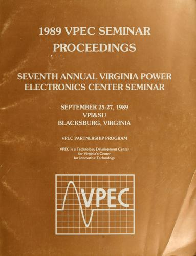 1989 Virginia Power Electronics Center Seminar by Power Electronics Seminar (7th 1989 Virginia Polytechnic Institute and State University)