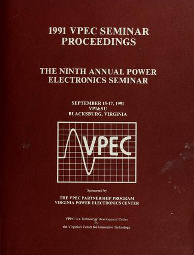 1991 Power Electronics Seminar by Power Electronics Seminar (9th 1991 Virginia Polytechnic Institute and State University)