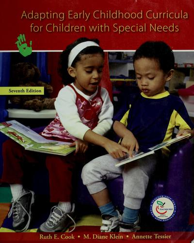 Adapting early childhood curricula for children with special needs by Ruth E. Cook, M. Diane Klein, Annette Tessier