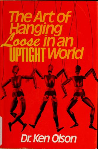 The art of hanging loose in an uptight world by Ken Olson