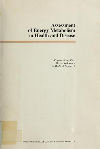 Assessment of energy metabolism in health and disease by Ross Conference on Medical Research Prouts Neck, Me. 1978.